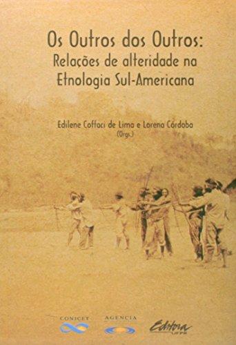 Os outros dos outros. relações de alteridade na etnologia sul-americana, livro de Lorena Córdoba, Edilene Coffaci de Lima