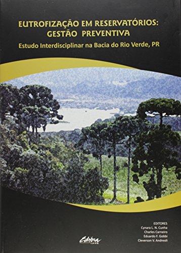 Eutrofização em reservatórios. gestão preventiva - Estudo interdisciplinar na Bacia do Rio Verde, PR, livro de Cleverson V. Andreoli, Charles Carneiro, Cynara L. N. Cunha, Eduardo F. Gobbi