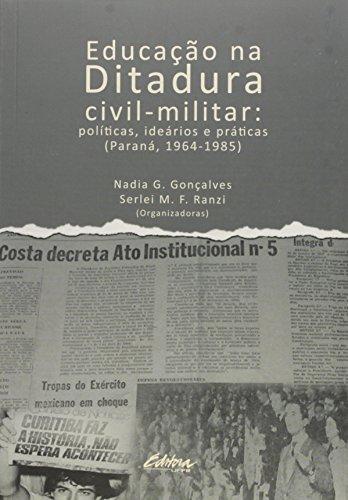 Educação na ditadura civil-militar. políticas, ideários e práticas (Paraná, 1964-1985), livro de Nadia G. Gonçalves, Serlei M. F. Ranzi