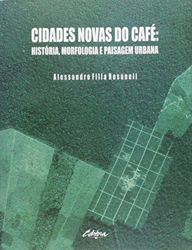 Cidades novas do café. história, morfologia e paisagem urbana, livro de Alessandro Filla Rosaneli