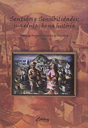 Sentidos e sensibilidades. sua educação na história, livro de Marcus Aurelio Taborda de Oliveira