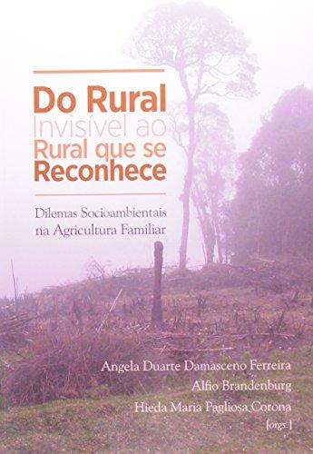 Do Rural Invisível ao Rural Que Se Reconhece: Dilemas Socioambientais na Agricultura Familiar, livro de Angela Duarte Damasceno Ferreira