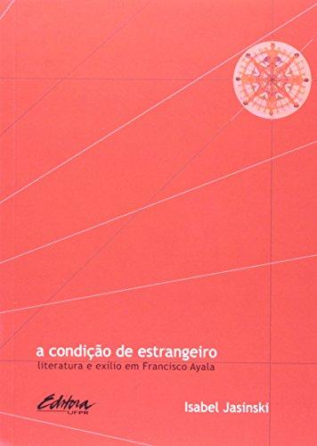 A condição de estrangeiro. literatura e exílio em Franciso Ayala, livro de Isabel Jasinski
