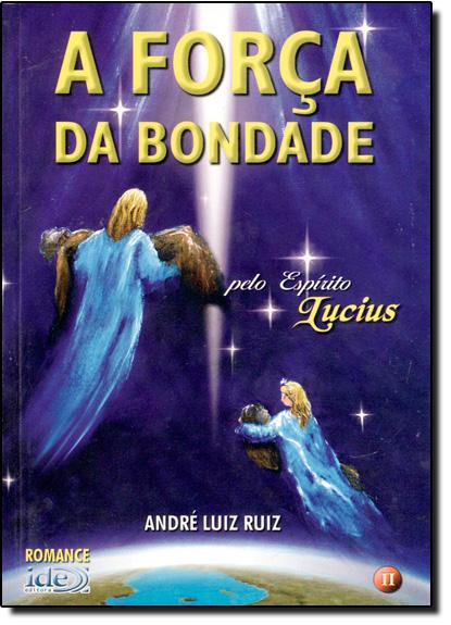 Força da Bondade, A, livro de André Luiz Ruiz