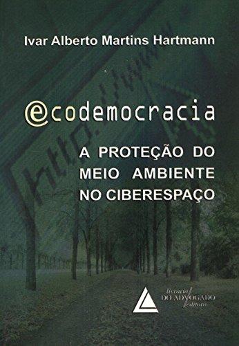 Ecodemocracia: a Proteção do Meio Ambiente no Ciberespaço, livro de Ivar Alberto Martins Hartmann