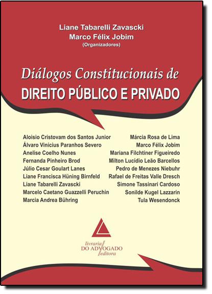 Diálogos Constitucionais de Direitor Público e Privado, livro de Liane Tabarelli Zavascki | Marco F. Jobim