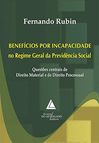 Benefícios Por Incapacidade no Regime Geral da Previdência Social, livro de Fernando Rubin