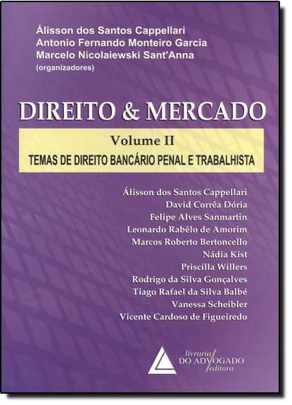 Direito e Mercado: Temas de Direito Bancário Penal e Trabalhista - Vol.2, livro de Álisson dos Santos Cappellari