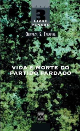VIDA E MORTE DO PARTIDO FARDADO SLP 03, livro de FERREIRA, OLIVEIROS S.