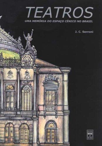 TEATROS. UMA MEMORIA DO ESPACO CENICO NO BRASIL, livro de SERRONI, J.C.