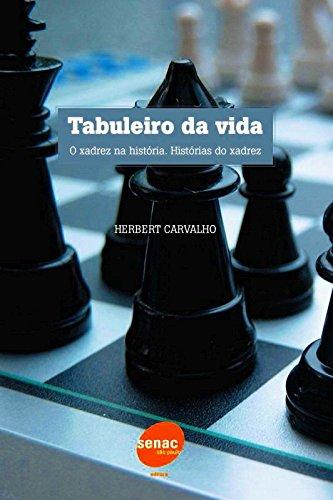 TABULEIRO DA VIDA - O XADREZ NA HISTORIA - HISTOR, livro de CARVALHO, HEBERT