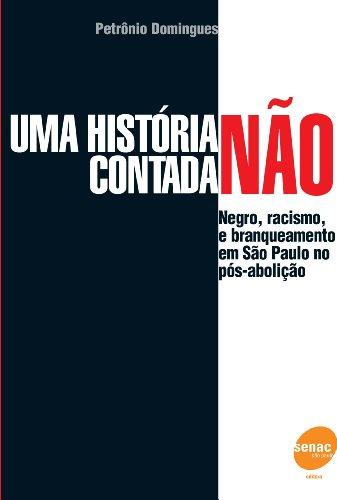 UMA HISTORIA NAO CONTADA - Negro, racismo e branqu, livro de DOMINGUES, PETRÔNIO