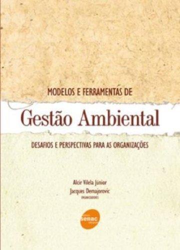 Modelos E Ferramentas De Gestão Ambiental. Desafios E Perspectivas Para As Organizações, livro de Alcir Vilela Junior, Jacques Demajorovic