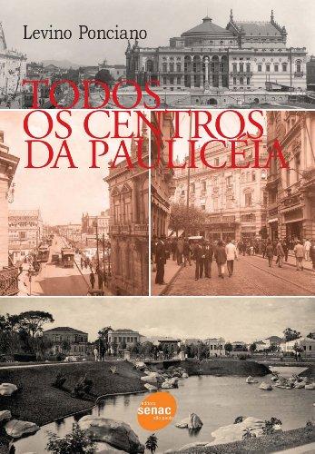 Todos Os Centros Da Pauliceia, livro de Levino Ponciano