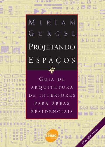 Projetando Espacos. Guia De Arquitetura De Interiores Para Areas Residenciais, livro de Miriam Gurgel