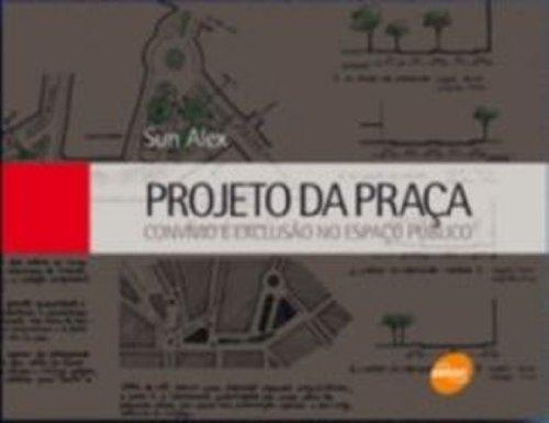 Projeto da Praça. Convívio e Exclusão no Espaço Público, livro de Sun Alex