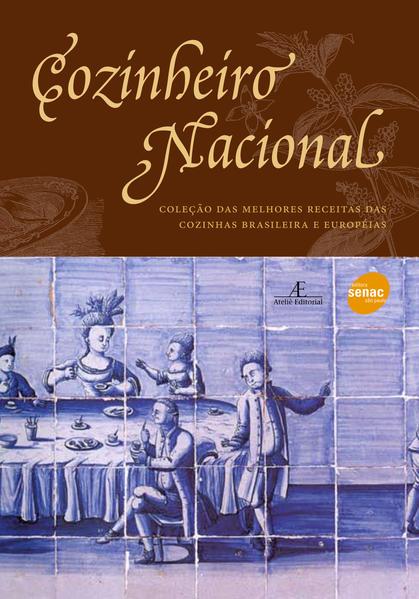 O Cozinheiro Nacional. Das Melhores Receitas das Cozinhas Brasileira, livro de Vários Autores