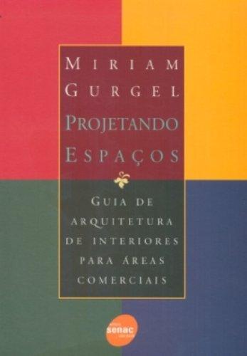 Projetando Espacos. Guia De Arquitetura De Interiores Para Areas Comerciais, livro de Miriam Gurgel