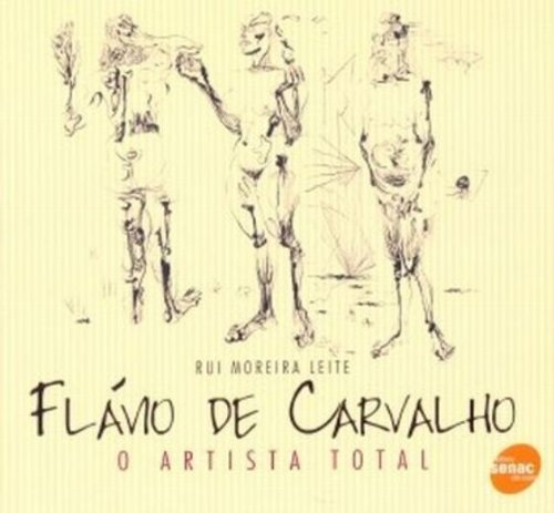 Flavio De Carvalho. O Artista Total, livro de Rui Moreira Leite