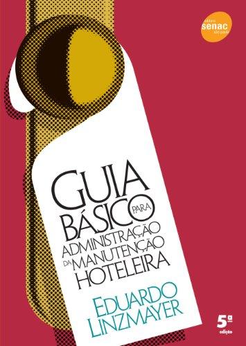 Guia Básico Para Administração Da Manutenção Hoteleira, livro de Eduardo Linzmayer