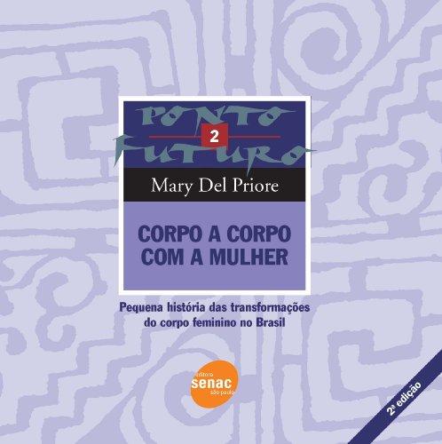 Corpo A Corpo Com A Mulher. Pequena Historia Das Transformações Do Corpo Feminino No Brasil - Volume 2, livro de Mary Del Priore