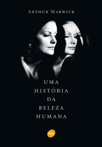 Uma História Da Beleza Humana, livro de Arthur Marwick