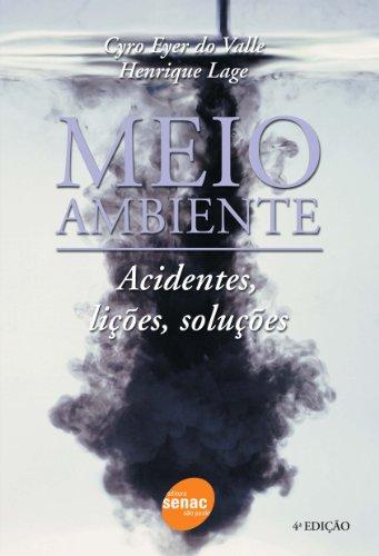 Meio Ambiente. Acidentes, Lições, Soluções, livro de Henrique Lage, Cyro Eyer do Valle