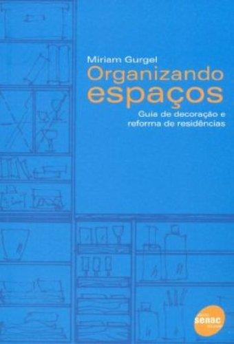 Organizando Espacos. Guia De Decoração E Reforma De Residencias, livro de Miriam Gurgel