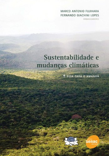 Sustentabilidade e Mudanças Climáticas, livro de Marco Antonio Fujihara, Fernando Giachini Lopes