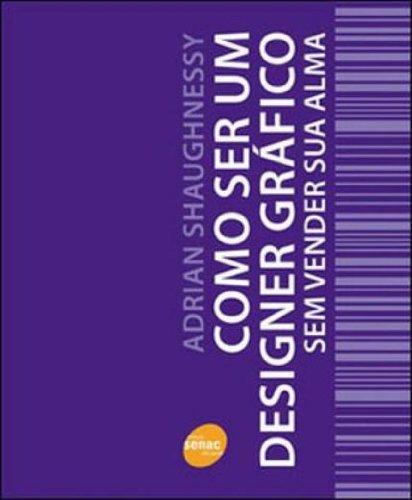 Como Ser Um Designer Gráfico sem Vender Sua Alma, livro de Adrian Shaughnessy
