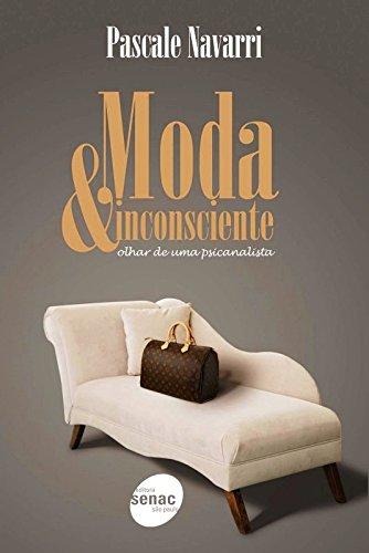 Moda & Inconsciente. Olhar de Uma Psicanalista, livro de Pascale Navarri