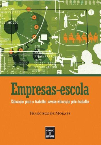 Empresas. Escola. Educação Para O Trabalho Versus Pelo Trabalho, livro de Francisco de Moraes