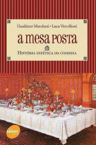 A Mesa Posta. História Estética da Cozinha, livro de Gualtiero Marchesi, Luca Vercelloni