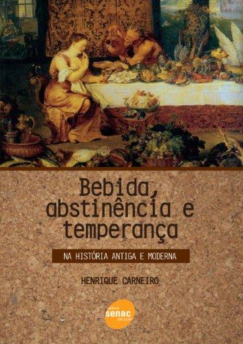 A Bebidabstinencia E Temperanca. Na Historia Antiga E Moderna, livro de Henrique Carneiro