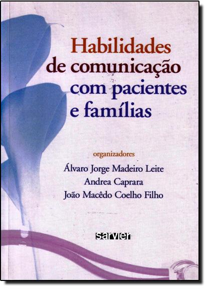 Habilidades de Comunicação Com Pacientes e Família, livro de Álvaro Jorge Madeiro Leite
