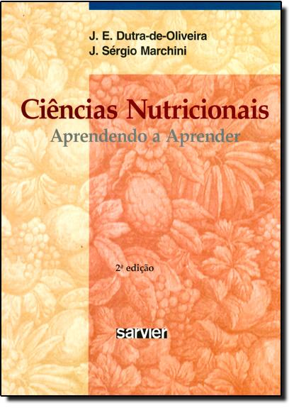 Ciências Nutricionais: Aprendendo a Aprender, livro de José Eduardo Dutra de Oliveira