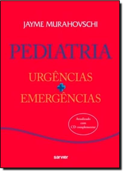 Pediatria: Urgências + Emergências, livro de Jayme Maravoschi