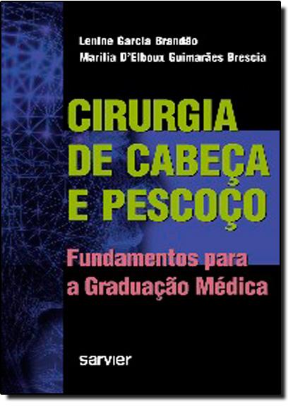 CIRURGIA DE CABEÇA E PESCOÇO - FUNDAMENTOS PARA A GRADUAÇÃO MÉDICA, livro de Lenine Garcia Brandão