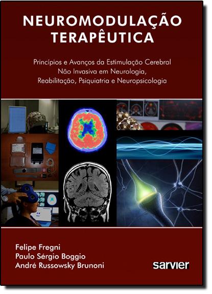 Neuromodulação Terapêutica: Princípios e Avanços da Estimulação Cerebral Não Invasiva Em Neurologia Reabilitação, livro de Felipe Fregni