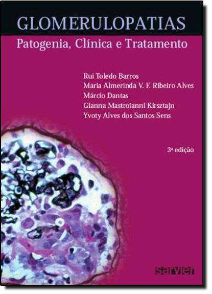 Glomerulopatias - Patogênia, Clínica e Tratamento - 3ªEd., livro de Rui Toledo Barros