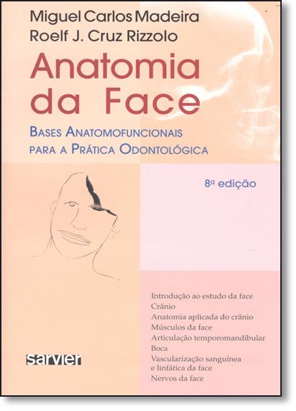 Anatomia da Face: Bases Anatomofuncionais Para a Prática Odontológica, livro de Miguel Carlos Madeira
