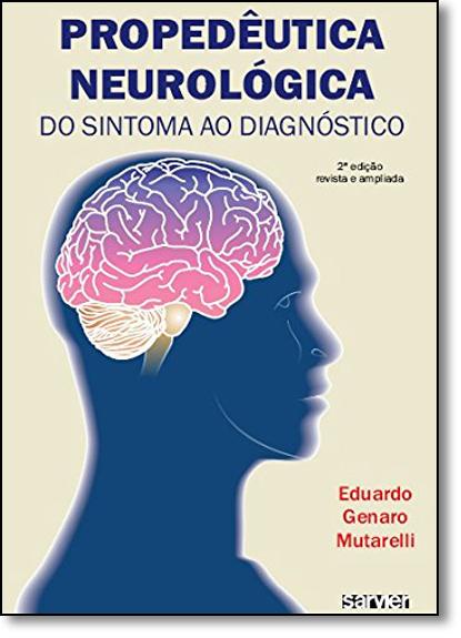 Propedêutica Neurológica: Do Sintoma Ao Diagnóstico, livro de Eduardo Genaro Mutarelli