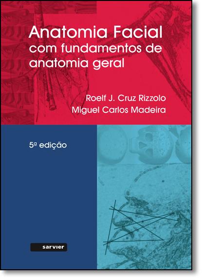 Anatomia Facial Com Fundamentos de Anatomia Geral, livro de Roelf J. Cruz Rizzolo