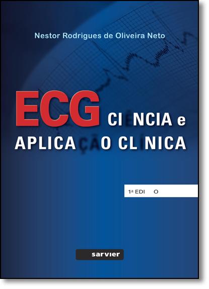 Ecg: Ciência e Aplicação Clínica, livro de Nestor Rodrigues de Oliveira Neto