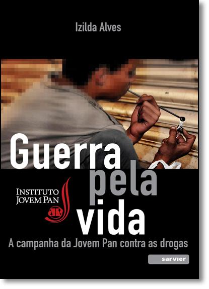 Guerra Pela Vida: A Campanha da Jovem Pan Contra as Drogas, livro de Izilda Alves