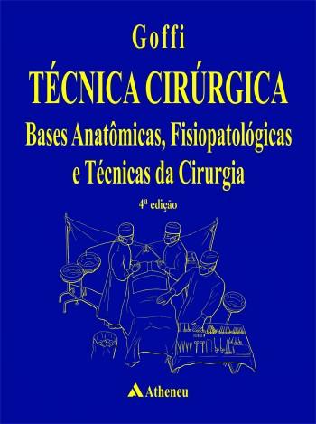 Técnica cirúrgica - Bases anatômicas, fisiopatológicas e técnicas cirurgia - 4ª edição, livro de F. Goffi