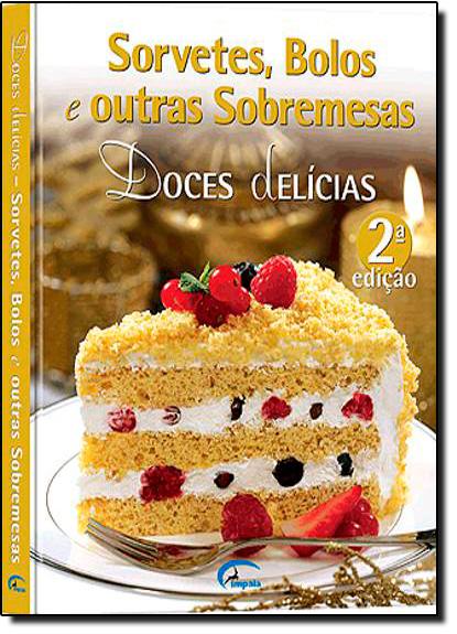 Doces Delícias - Sorvetes, Bolos e Outras Sobremesas, livro de Impala Editora