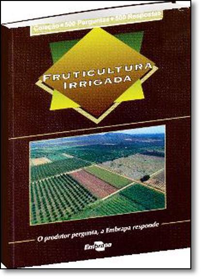 Fruticultura Irrigada - Coleção 500 Perguntas 500 Respostas, livro de Elder Manoel de Moura Rocha