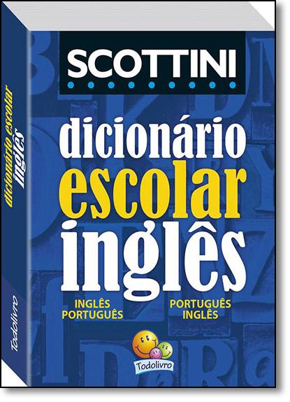 Dicionário Escolar de Inglês Scottini - Português - Inglês - Coleção Dicionários Todolivro, livro de Alfredo Scottini