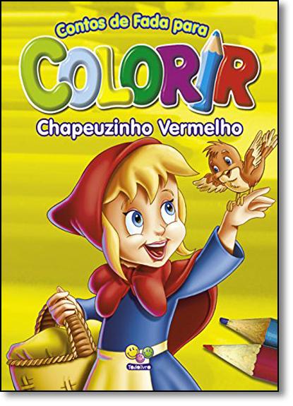 Chapeuzinho Vermelho - Coleção Contos de Fada Para Colorir, livro de Vários Autores